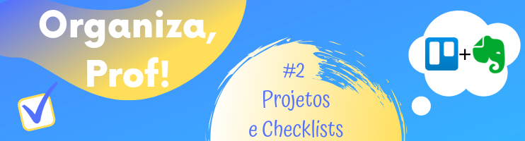 Organiza Professor: Como organizar Projetos e Checklists no Trello e Evernote