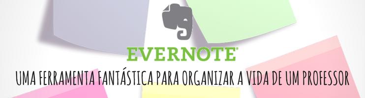 EVERNOTE: UMA FERRAMENTA FANTÁSTICA PARA ORGANIZAR A VIDA DE UM PROFESSOR