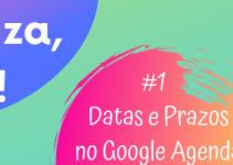 Organiza, Professor: Como Organizar Datas e Prazos no Google Agenda