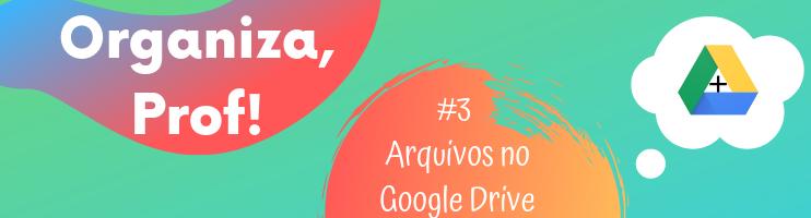 Organiza Professor: Como Organizar Arquivos no Google Drive