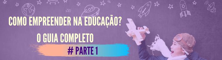 Como Empreender na Educação: O Guia Completo – #Parte 1