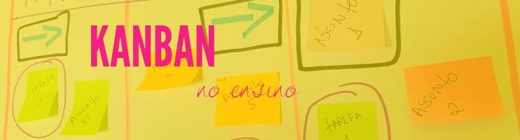 KANBAN no ensino: Com usar e engajar alunos com um método ágil simplificado.