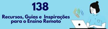 138 Iniciativas, Recursos e Inspirações para o ensino online em tempos de Pandemia