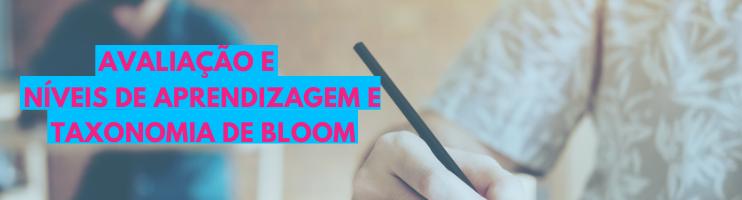 Avaliação, níveis de aprendizagem e a  Taxonomia de Bloom