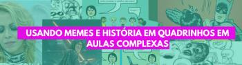 USANDO MEMES e HISTÓRIAS EM  QUADRINHOS EM AULAS COMPLEXAS
