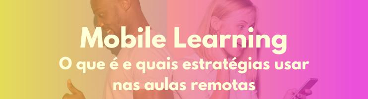 Mobile Learning: O que é e quais estratégias usar nas  aulas remotas