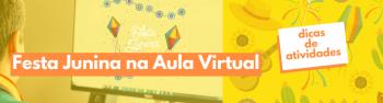 Festa Junina na Aula Virtual: Dicas de Atividades