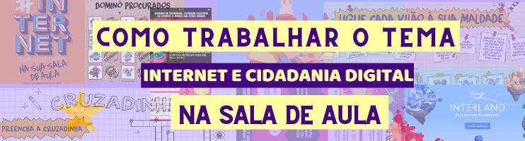 """Como trabalhar o tema """"Internet e Cidadania Digital"""" em Sala de Aula."""
