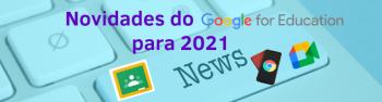 Novidades do Google para Professores e alunos em 2021
